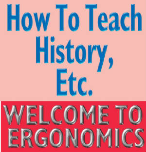 26: How To Teach History, Etc. Ergonomic Teaching