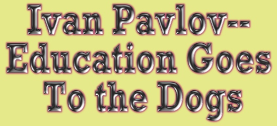 Ivan Pavlov: Education Goes To The Dogs